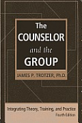 Counselor & the Group Fourth Edition Integrating Theory Training & Practice