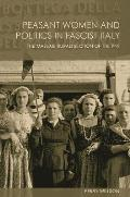 Peasant Women and Politics in Facist Italy: The Massaie Rurali