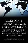 Corporate Reputation and the News Media: Agenda-Setting Within Business News Coverage in Developed, Emerging, and Frontier Markets (Routledge Communication) Cover