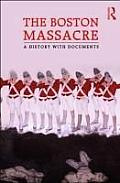 Boston Massacre: a History With Documents (10 Edition)