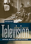 Television: Critical Methods and Applications (4TH 12 Edition)
