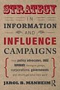Strategy in Information and Influence Campaigns: How Policy Advocates, Social Movements, Insurgent Groups, Corporations, Governments and Others Get Wh