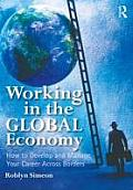 Working in the Global Economy How to Develop & Manage Your Career Across Borders
