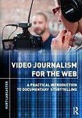 Video Journalism for the Web A Practical Introduction to Multimedia Storytelling