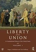 Liberty and Union: A Constitutional History of the United States, Volume 1