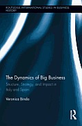 Routledge International Studies in Business History #22: The Dynamics of Big Business: Structure, Strategy, and Impact in Italy and Spain
