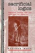 Sacrificial Logics Feminist Theory & the Critique of Identity
