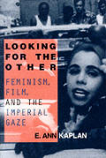 Looking for the Other Feminism Film & the Imperial Gaze