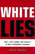 White Lies Race Class Gender & Sexuality in White Supremacist Discourse