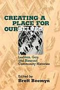 Creating a Place for Ourselves Lesbian Gay & Bisexual Community Histories