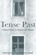 Tense Past Cultural Essays in Trauma & Memory