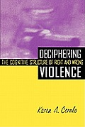 Deciphering Violence : the Cognitive Structure of Right and Wrong (98 Edition)