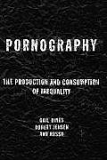 Pornography The Production & Consumption of Inequality
