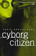 Cyborg Citizen Politics in the Posthuman Age