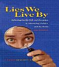 Lies We Live by Defeating Doubletalk & Deception in Advertising Politics & the Media