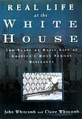 Real Life at the White House 200 Years of Daily Life at Americas Most Famous Residence