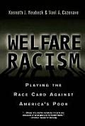 Welfare Racism : Playing the Race Card Against America's Poor (01 Edition)