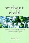 Without Child Challenging the Stigma of Childlessness