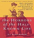 Horrors of the Half Known Life Male Attitudes Toward Women & Sexuality in 19th Century America