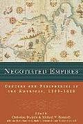 Negotiated Empires : Centers and Peripheries in the Americas, 1500-1820 (02 Edition)