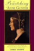 Bewitching of Anne Gunter A Horrible & True Story of Deception Witchcraft Murder & the King of England