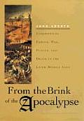 From the Brink of the Apocalypse Confronting Famine War Plague & Death in the Later Middle Ages