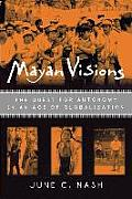 Mayan Visions: The Quest for Autonomy in an Age of Globalization Cover