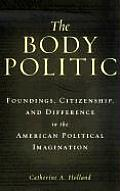 Body Politic Foundings Citizenship & Difference in the American Political Imagination
