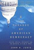 Paradox of American Democracy Elites Special Interests & the Betrayal of Public Trust