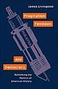 Pragmatism, Feminism and Democracy: Rethinking Politics of American History (01 Edition)