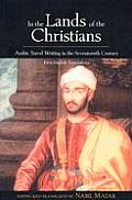 In the Lands of the Christians: Arabic Travel Writing in the Seventeenth Century Cover
