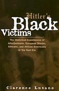Hitler's Black Victims: The Historical Experiences of Afro-Germans, European Blacks, Africans, and African Americans in the Nazi Era