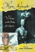 Marie Antoinette Writings on the Body of a Queen