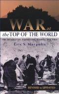 War at the Top of the World: The Struggle for Afghanistan, Kashjmir and Tibet