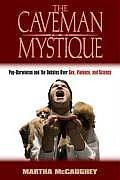 Caveman Mystique Pop Darwinism & the Debates Over Sex Violence & Science