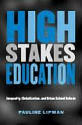 High Stakes Education Inequality Globalization & Urban School Reform