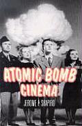 Atomic Bomb Cinema The Apocalyptic Imagination on Film