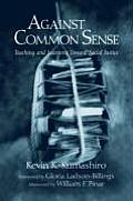 Against Common Sense Teaching & Learning Toward Social Justice