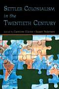 Settler Colonialism in the Twentieth Century Projects Practices Legacies