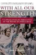 With All Our Strength: The Revolutionary Association of the Women of Afghanistan
