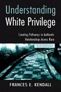 Understanding White Privilege: Creating Pathways to Authentic Relationships Across Race (Teaching/Learning for Social Justice) Cover