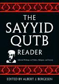 The Sayyid Qutb Reader: Selected Writings on Politics, Religion, and Society