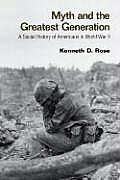 Myth & the Greatest Generation A Social History of Americans in World War II