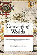 Converging Worlds: Communities and Cultures in Colonial America, a Sourcebook