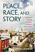 Place Race & Story Essays On The Past & Future Of Historic Preservation