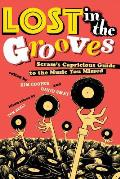 Lost in the Grooves Scrams Capricious Guide to the Music You Missed