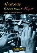Handmade Electronic Music The Art of Hardware Hacking With CD