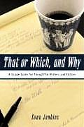 That or Which & Why A Usage Guide for Thougtful Writers & Editors