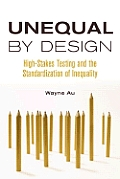 Unequal by Design: High-Stakes Testing and the Standardization of Inequality