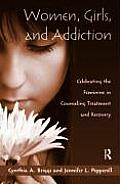 Women, Girls, and Addiction: Celebrating the Feminine in Counseling Treatment and Recovery (09 Edition)